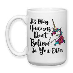 It's Okay Unicorns Don't Believe In You Either Unicorn Collector Fairy Tale Unicorn Mug Unicorn Gifts 15oz Coffee Mug