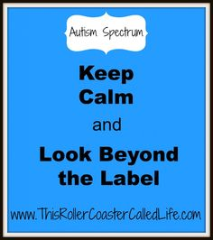 Keep Calm and Look Beyond the Label - This Roller Coaster Called Life