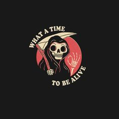 Check out this awesome 'What A Time To Be Alive' design on Skeleton Drawings, Skeleton Art, Arte Obscura, Tattoo Graphic, Shirt Print Design, Creepy Cute, Photo Wall Collage, Grim Reaper, Grafik Design