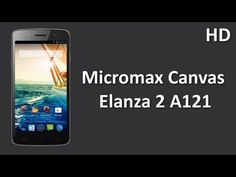 Micromax Canvas Elanza 2 A121 Listed online with 1.2Ghz QuadCore Processor, 1GB RAM, 2000mAh Battery