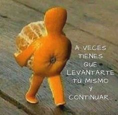 Pick yourself up and carry on - Mandarin peeled into a stick figure carrying the mandarin. Sometimes you just have to pick yourself up and carry on. Perseverance Quotes, Resilience Quotes, Me Quotes, Funny Quotes, Clever Quotes, Funny Humor, Daily Quotes, Quotes Pics, Post Quotes