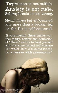 Mental illness is as real as physical illness. Be gracious, not judgmental.