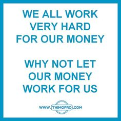 We all work very hard for our money. Why not let our money work for us ?  #thimopro #quote #entrepreneur #entrepreneurship #moneyworkforus  ==> http://www.thimopro.com <==