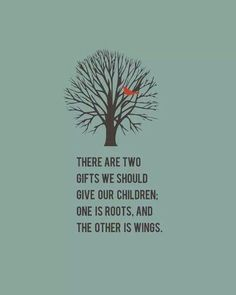 Tree with bird and the words: roots and wings Quotes For Kids, Family Quotes, Great Quotes, Quotes To Live By, Life Quotes, Quotes Children Growing Up, Quotes About Family Love, Inspirational Quotes About Family, Quotes About Sons