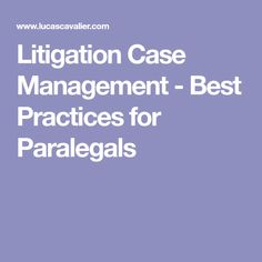 Litigation Case Management Best Practices For Paralegals
