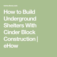 How to Build Underground Shelters With Cinder Block Construction | eHow