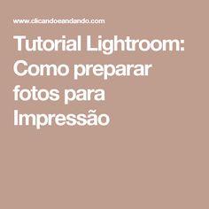 Tutorial Lightroom: Como preparar fotos para Impressão