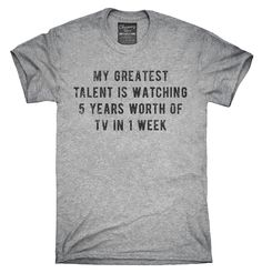 My Greatest Talent Is Watching 5 Years Of Tv In 1 Week T-Shirts, Hoodies, Tank…