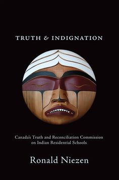 Truth and indignation : Canada's Truth and Reconciliation Commission on Indian Residential Schools / Ronald Niezen. Location:FNUNIV Regina Call Number: E 2013 Native Canadian, Canadian History, American History, Indian Residential Schools, Indigenous Education, Indigenous Art, Teaching Culture, Chalk Talk, Why I Love You