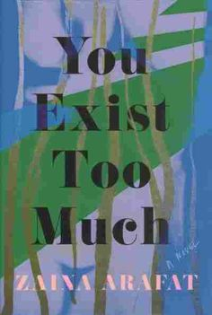Review: 'You Exist Too Much,' By Zaina Arafat : NPR