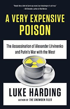 A Very Expensive Poison: The Assassination of Alexander Litvinenko and Putin's War with the West by Luke Harding