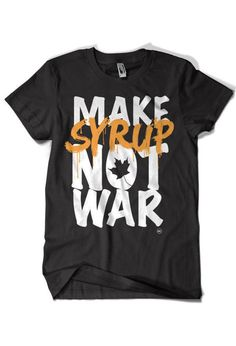 http://independentvermontclothing.bigcartel.com/product/make-syrup-not-war-black#