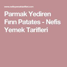 Parmak Yediren Fırın Patates - Nefis Yemek Tarifleri