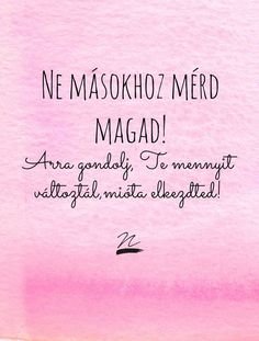 Magadra is nézz,ne csak másokra! Motivational Pictures, Motivational Quotes, Inspirational Quotes, Meant To Be Quotes, Love Quotes, Positive Vibes, Positive Quotes, Text Pictures, Life Motivation