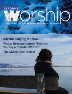 Reformed Worship - articles for planning and leading worship.  You can look up ideas by theme or season of the church year.