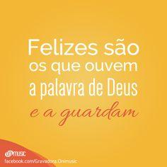 """""""Felizes são os que ouvem a palavra de Deus e a guardam"""""""