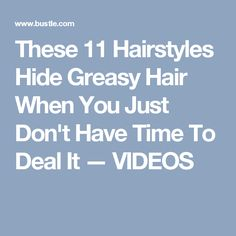 These 11 Hairstyles Hide Greasy Hair When You Just Don't Have Time To Deal It — VIDEOS