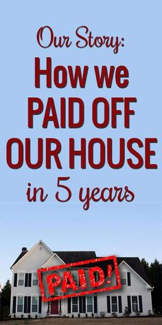 How we paid off our house in 5 years!