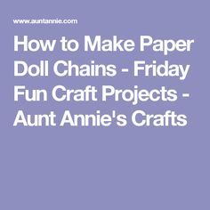 How to Make Paper Doll Chains - Friday Fun Craft Projects - Aunt Annie's Crafts