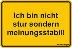 I am not stubborn but opinion-stable! found on www. - Sprüche - The Stylish Quotes Cool Slogans, Tabu, Humor Grafico, Man Humor, True Words, Fun Facts, Funny Quotes, About Me Blog, Wisdom