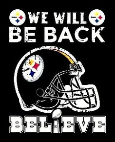 PITTSBURGH STEELERS~ WE WILL BE BACK