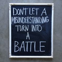 don't let a misunderstanding turn into a battle
