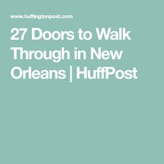 27 Doors to Walk Through in New Orleans   HuffPost