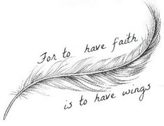 """For to have faith is to have wings"""