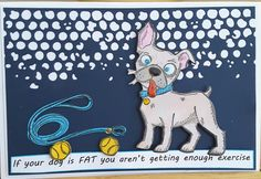 Hi   My friend is a keep fit addict - not something I can claim to be.   This is a card I made for her birthday using the Crazy Dog stamps...