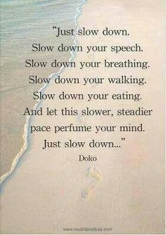 My new mantra coming up for 50, time to slow down