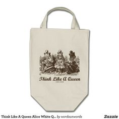 Think Like A Queen Alice White Queen Red Queen Grocery Tote Bag #think #likeaqueen #alice #wonderland #whitequeen #redqueen #advice #wordsandunwords #wonderlandfan Here's a tote bag for anyone who thinks like a queen and is a Wonderland fan!