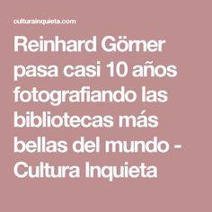 Reinhard Görner pasa casi 10 años fotografiando las bibliotecas más bellas del mundo - Cultura Inquieta