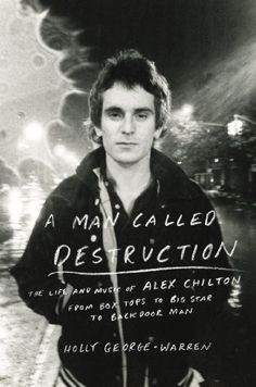 A Man Called Destruction: The Life and Music of Alex Chilton, From Box Tops to Big Star to Backdoor Man by Holly George-Warren,http://www.amazon.com/dp/0670025631/ref=cm_sw_r_pi_dp_-QS2sb1SM3MHQG45