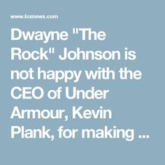 "Dwayne ""The Rock"" Johnson is not happy with the CEO of Under Armour, Kevin Plank, for making pro-Trump comments, but says he's still sticking with the sports apparel company that manufactures clothing bearing his name.  Plank is a part of President Trump's American Manufacturing Council. After the group's meeting Tuesday, Plank said having ""such a pro-business President is something that is a real asset for the country. People can really grab that opportunity.""  Johnson, who supported George…"