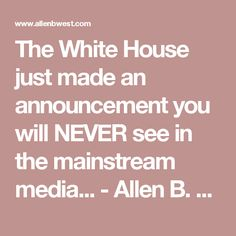 The White House just made an announcement you will NEVER see in the mainstream media... - Allen B. West - AllenBWest.com