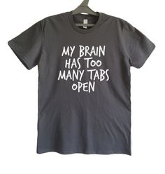 My brain has too many tabs open tshirt I cant adult t-shirt Unisex shirt Geeky Men's shirt Nerdy Womens tee Too tired to function shirt