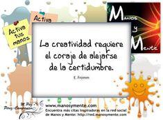 Creatividad y coraje. Encuentra más citas inspiradoras en la red social de Manos y Mente http://red.manosymente.com