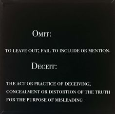Lying by omission. When someone fails to mention something that you might want to know because they think you're stupid.