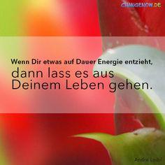 Wenn Dir etwas auf Dauer Energie entzieht, dann lass es aus Deinem Leben gehen.