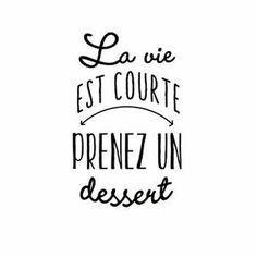 Life is short.take a dessert Citation Cool, Quote Citation, Words Quotes, Wise Words, Sayings, Quotes Quotes, Life Quotes, Positive Attitude, Positive Thoughts