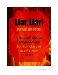 Elementary Script Drama Club Readers Theater Play:  Liar Liar Pants on FireWith 28 roles, and a running time of approximately 45 minutes, the play is easily adapted to drama club or classroom use, with very small roles for the shy or reluctant readers to starring roles.