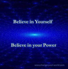 Believe in yourself. Believe in your power.