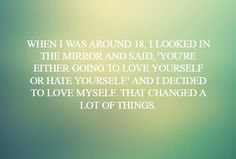 """""""When I was around 18, I looked in the mirror and said, 'You're either going to love yourself or hate yourself.' And I decided to love myself. That changed a lot of things."""" — Queen Latifah"""