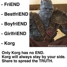 I love Korg and I can't wait 'til my little brother sees him. He's gonna be quoting him for ages!