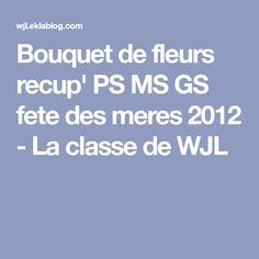Bouquet de fleurs recup' PS MS GS fete des meres 2012 - La classe de WJL