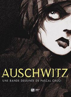 Auschwitz. ; Pascal Croci. - EP Editions.  Pour voir le résumé, cliquez sur l'image. Vous pouvez également accéder à la critique publiée sur Babelio par la classe http://www.babelio.com/livres/Croci-Auschwitz/104290/critiques/396228
