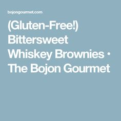 (Gluten-Free!) Bittersweet Whiskey Brownies • The Bojon Gourmet