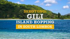 Sekotong: Gili Island hopping in South Lombok