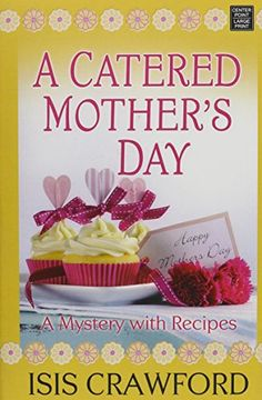 A Catered Mother's Day (Mystery With Recipes) by Isis Crawford.  please click on the book jacket to check availability or place a hold @ Otis.  4/10/17