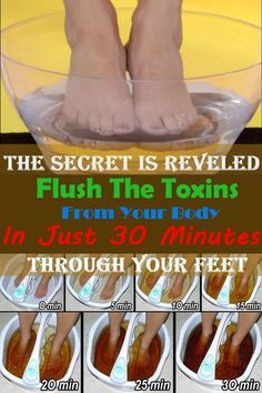 The Secret Is Reveled: How To Flush The Toxins From Your Body In Just 30 Minutes Through Your Feet!